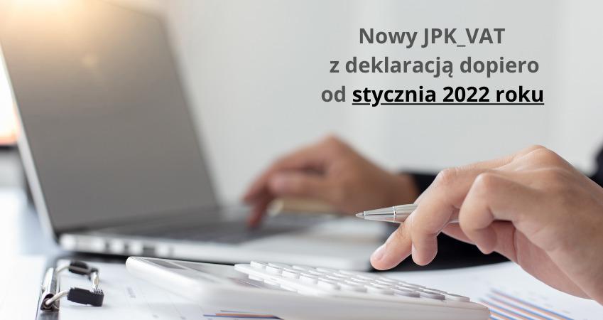 Nowy JPK_VAT z deklaracją dopiero od stycznia 2022 roku